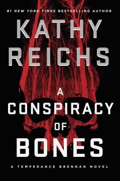 A conspiracy of bones / Kathy Reichs.