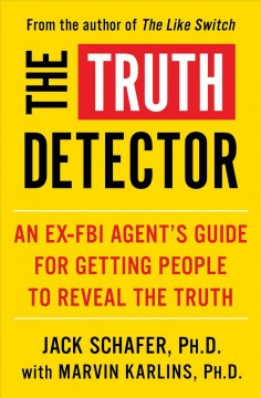 The Truth Detector : An Ex-fbi Agents̆ Guide for Getting People to Reveal the Truth