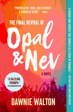 The final revival of Opal & Nev a novel / Dawnie Walton.