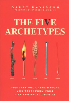 The five archetypes : discover what the elements reveal about ourselves and our relationships