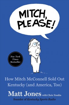 Mitch, Please! : How Mitch Mcconnell Sold Out Kentucky and America Too