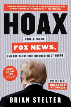 Hoax : Donald Trump, Fox News, and the dangerous distortion of truth