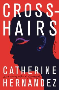 Crosshairs : a novel / Catherine Hernandez.