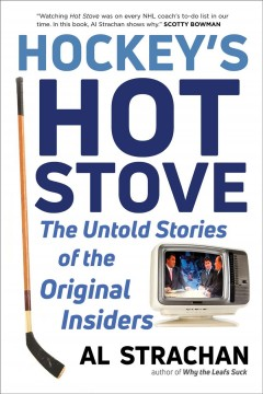 Hockey's Hot Stove : The Untold Stories of the Original Insiders