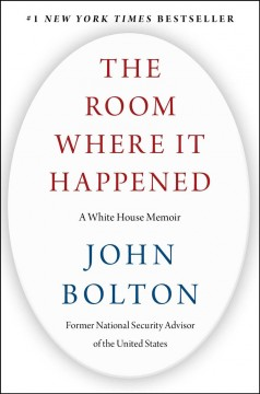 The room where it happened : a White House memoir / John Bolton, former National Security Advisor of the United States.