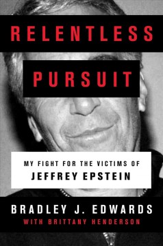 Relentless Pursuit : My Fight for the Victims of Jeffrey Epstein