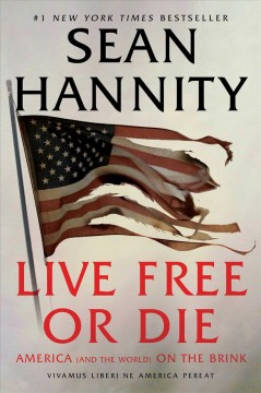 Live free or die : America (and the world) on the brink / Sean Hannity.