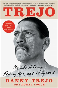 Trejo my life of crime, redemption, and Hollywood / Danny Trejo with Donal Logue.