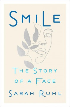Smile : the story of a face / Sarah Ruhl.