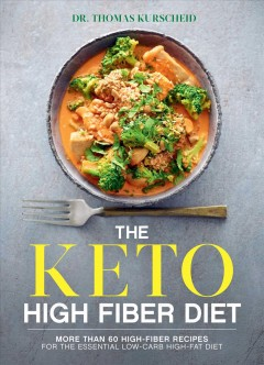 The keto high fiber diet : more than 60 high-fiber recipes for the essential low-carb high-fat diet / Dr. Thomas Kurscheid ; translated from the German by Alison Tunley.