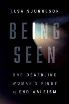 Being seen : one deafblind woman's guide to end ableism