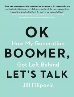 Ok boomer, let's talk : how my generation got left behind / Jill Filipovic.