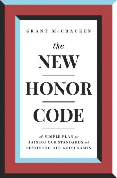 The new honor code : a simple plan for raising our standards and restoring our good names