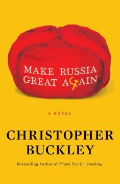 Make Russia Great Again : A Fake White House Memoir