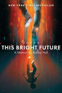 This Bright Future : A Memoir
