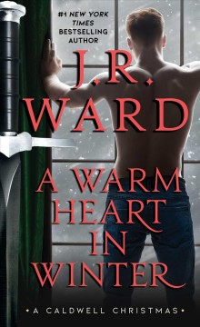 A warm heart in winter : a Caldwell Christmas / J.R. Ward.