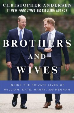 The Brothers : Inside the Private Worlds of William and Harry