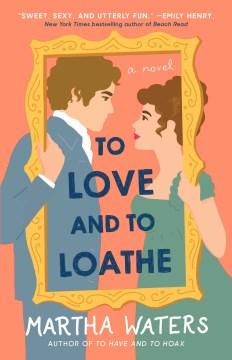 To love and to loathe a novel / Martha Waters.