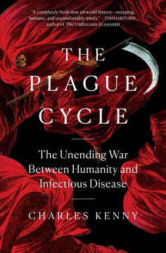 The plague cycle the unending war between humanity and infectious disease / Charles Kenny