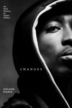 Changes : An Oral History of Tupac Shakur