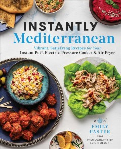 Instantly Mediterranean : vibrant, satisfying recipes for your Instant Pot, electric pressure cooker, and air fryer