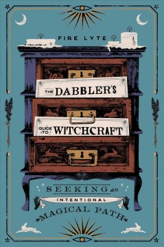 The dabbler's guide to witchcraft : seeking an intentional magical path