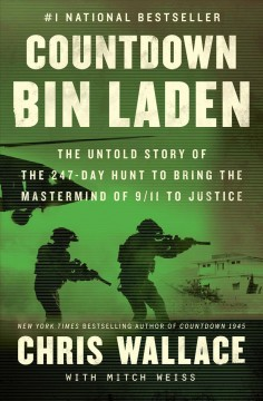 Countdown bin laden the untold story of the 247-day hunt to bring the mastermind of 9/11 to justice / Chris Wallace