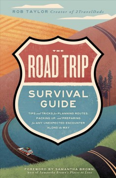 The road trip survival guide : tips and tricks for planning routes, packing up, and preparing for any unexpected encounter along the way