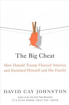 The Big Cheat : How Donald Trump Fleeced America and Enriched Himself and His Family