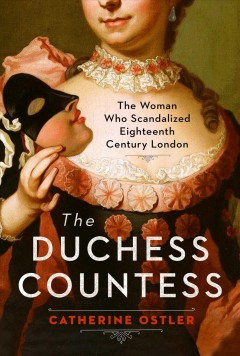 The Duchess Countess : The Woman Who Scandalized Eighteenth Century London