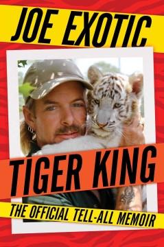 Tiger King : The Official Tell-all Memoir
