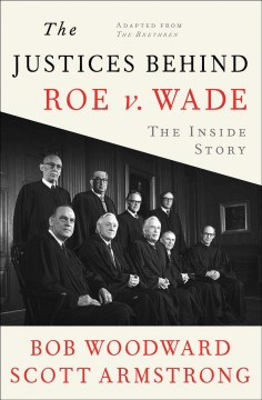 The Justices Behind Roe V. Wade : The Inside Story, Adapted from the Brethren