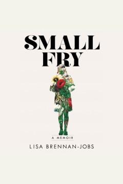 Small fry [electronic resource] / Lisa Brennan-Jobs.