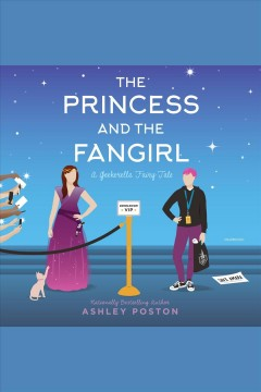The princess and the fan girl [electronic resource] : Once Upon a Con Series, Book 1 / Ashley Poston
