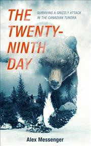 The Twenty-ninth Day : Surviving a Grizzly Attack in the Canadian Tundra