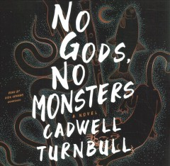 No gods, no monsters / by Cadwell Turnbull.