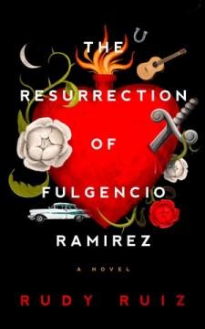 The resurrection of Fulgencio Ramirez : a novel