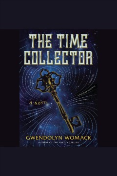 The time collector [electronic resource] / Gwendolyn Womack.