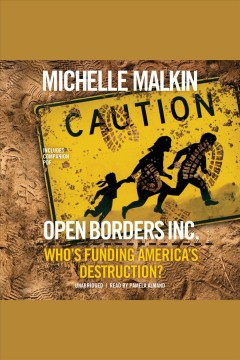Open borders, inc. [electronic resource] : Who's Funding America's Destruction? / Michelle Malkin