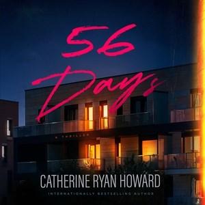 56 days : a thriller / Catherine Ryan Howard.