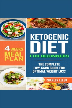 Ketogenic diet for beginners : the complete low-carb guide for optimal weight loss [electronic resource] / Charles Kelso.