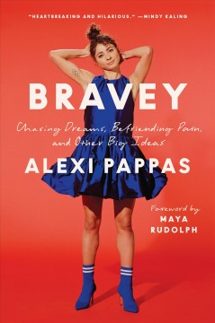 Bravey : chasing dreams, befriending pain, and other big ideas / Alexi Pappas ; foreword by Maya Rudolph.
