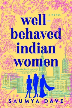 Well-behaved Indian women / Saumya Dave.