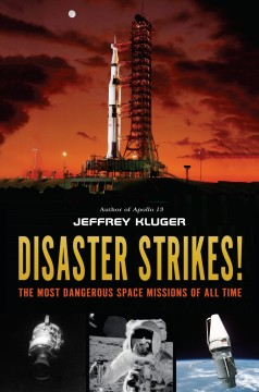 Disaster strikes! : the most dangerous space missions of all time