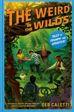 The weird in the Wilds / Deb Caletti.