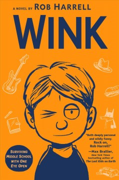 Wink : surviving middle school with one eye open / a novel by Rob Harrell.