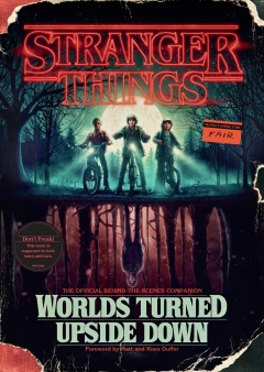 Stranger things : worlds turned upside down / foreword by Matt Duffer and Ross Duffer ; afterword by Shawn Levy ; written with Gina McIntyre.