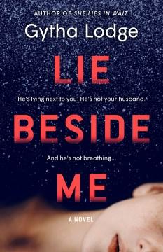 Lie beside me a novel / by Gytha Lodge.