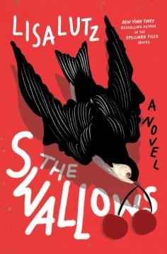 The swallows : a novel / Lisa Lutz.