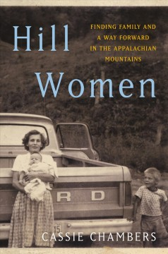 Hill women : finding family and a way forward in the Appalachian Mountains / Cassie Chambers.